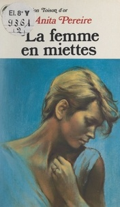 Anita Pereire - La femme en miettes.