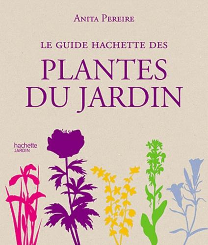 Anita Pereire - Le guide Hachette des plantes du jardin.