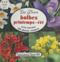 Anita Pereire et Arnaud Descat - Les fleurs (4): bulbes printemps-été.
