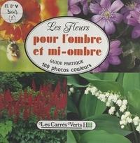Anita Pereire et Arnaud Descat - Les fleurs (6) : pour l'ombre et mi-ombre.