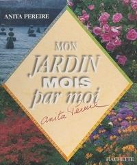 Anita Pereire et  Collectif - Mon jardin mois par moi.