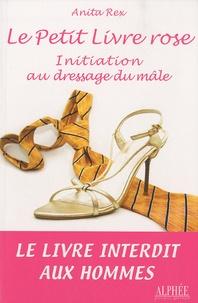 Anita Rex - Le Petit Livre rose - Initiation au dressage du mâle.