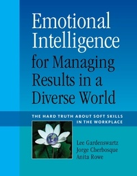 Anita Rose et Jorge Cherbosque - Emotional Intelligence for Managing Results in a Diverse World - The Hard Truth About Soft Skills in the Workplace.