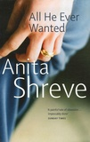 Anita Shreve - All he ever wanted.