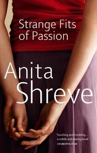 Anita Shreve - Strange Fits of Passion.