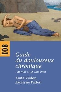 Anita Violon et Jocelyne Paderi - Guide du douloureux chronique - J'ai mal et je vais bien.