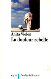 Anita Violon - La douleur rebelle.