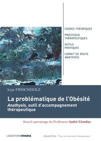 Anja Frischholz - La problématique de l'obésité - Anathysis, outil d'accompagnement thérapeutique.