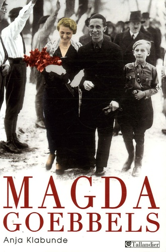 Anja Klabunde - Magda Goebbels - Approche d'une vie.