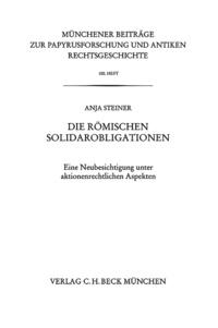 Anja Steiner - Die römischen Solidarobligationen - Eine Neubesichtigung unter aktionenrechtlichen Aspekten.