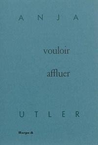 Anja Utler - Vouloir affluer.
