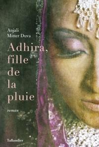 Anjali Mitter-Duva - Adhira, la fille de la pluie.