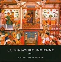Anjan Chakraverty - La miniature indienne.