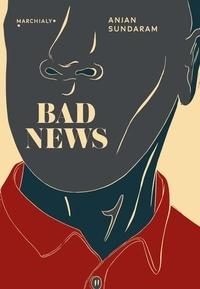 Anjan Sundaram - Bad news - Derniers journalistes sous une dictature.