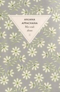 Anjana Appachana - Mes seuls dieux.
