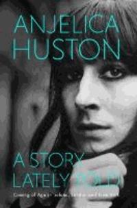Anjelica Huston - A Story Lately Told.
