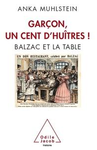 Anka Muhlstein - Garçon, un cent d'huîtres ! - Balzac et la table.