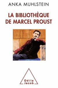 Anka Muhlstein - La bibliothèque de Marcel Proust.