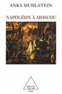 Anka Muhlstein - Napoléon à Moscou.