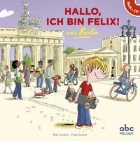 Anke Feuchter et Elodie Durand - Hallo, ich bin Felix ! - Aus Berlin. 1 CD audio