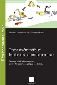 Ankinée Kirakozian et Gilles Guerassimoff - Transition énergétique : les déchets ne sont pas en reste - Concept, applications et enjeux de la valorisation énergétique des déchets.