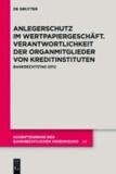 Anlegerschutz im Wertpapiergeschäft. Verantwortlichkeit der Organmitglieder von Kreditinstituten - Bankrechtstag 2012.