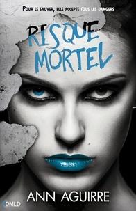 Ann Aguirre - Danger Mortel T3 - Risque mortel.