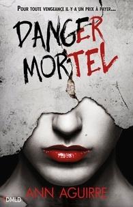 Ann Aguirre - Danger Mortel.