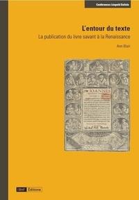 Ann Blair - L'entour du texte - La publication du livre savant à la Renaissance.