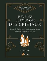 Ann Crane - Révélez le pouvoir des cristaux.