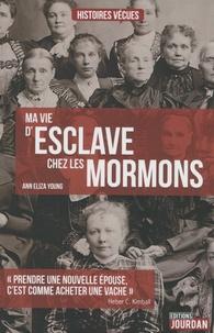 Ann Eliza Young - Ma vie d'esclave chez les Mormons.