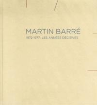 Ann Hindry et Paul Galvez - Martin Barré - 1972-1977 : les années décisives.