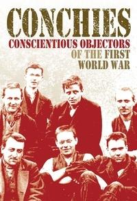 Ann Kramer - Conchies: Conscientious Objectors of the First World War.