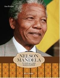 Ann Kramer - Nelson Mandela - Le rebelle qui a mené sa nation à la liberté.