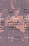 Ann Laura Stoler - La chair de l'empire - Savoirs intimes et pouvoirs raciaux en régime colonial.