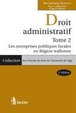 Ann Lawrence Durviaux et Ingrid Gabriel - Droit administratif - Tome 2: Les entreprises publiques locales en Région Wallonne.