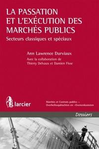 Ann Lawrence Durviaux - La passation et l'exécution des marchés publics - Secteurs classiques et spéciaux.