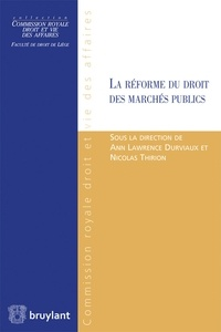 Ann Lawrence Durviaux et Nicolas Thirion - La réforme du droit des marchés publics.