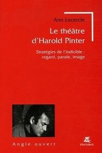 Ann Lecercle - Le théâtre d'Harold Pinter - Stratégies de l'indicible : regard, parole, image.