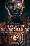 Ann Leckie - Les chroniques du Radch Tome 1 : La justice de l'ancillaire.