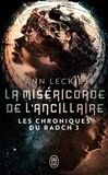 Ann Leckie - Les chroniques du Radch Tome 3 : La miséricorde de l'ancillaire.