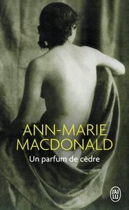 Ann-Marie MacDonald - Un parfum de cèdre.