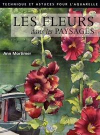 Ann Mortimer - Peindre les fleurs dans les paysages.