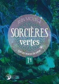 Ann Moura - Sorcières vertes - Tome 4, Sur les traces de Faerie.