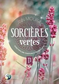 Ann Moura - Sorcières vertes - Tome 1, Magie populaire, traditions et art des plantes.