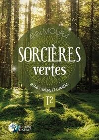 Ann Moura - Sorcières vertes - Tome 2, Entre ombre et lumière.