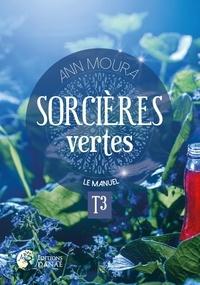 Ann Moura - Sorcières vertes - Tome 3, Le manuel.