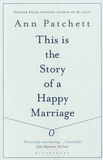 Ann Patchett - This is the Story of a Happy Marriage.