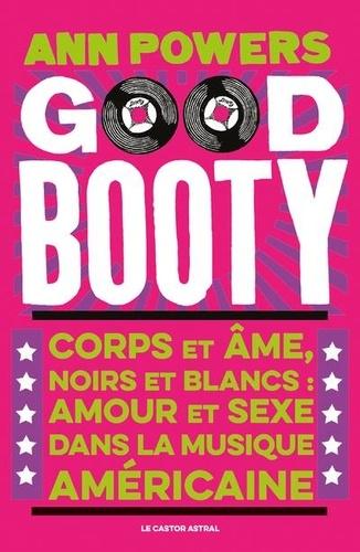 Good booty. Corps et âmes noirs et blancs, amour et sexe dans la musique américaine