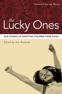 Ann Rauhala et Erich Krauss and Bret Aita - Lucky Ones, The - Our Stories of Adopting Children from China.